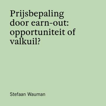 Prijsbepaling door earn-out: opportuniteit of valkuil
