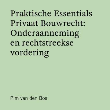 Praktische Essentials Privaat Bouwrecht: Onderaanneming en rechtstreekse vordering