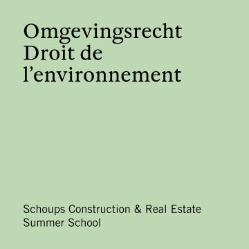 Schoups Construction & Real Estate Summer School - Omgevingsrecht | Droit de l'environnement