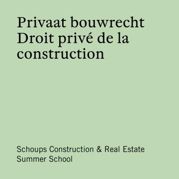 Schoups Construction & Real Estate Summer School - Privaat bouwrecht | Droit privé de la construction
