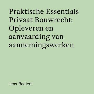 Praktische Essentials Privaat Bouwrecht: Oplevering en aanvaarding van aannemingswerken