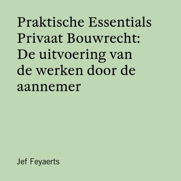 Praktische Essentials Privaat Bouwrecht: De uitvoering van de werken door de aannemer