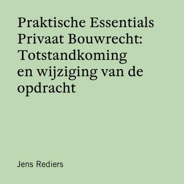 Praktische Essentials Privaat Bouwrecht: Totstandkoming en wijziging van de opdracht