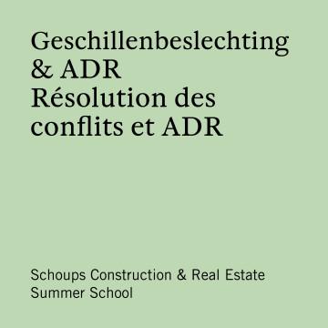 Schoups Construction & Real Estate Summer School - Geschillenbeslechting & ADR | Résolution des conflits et ADR