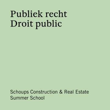 Schoups Construction & Real Estate Summer School - Publiek recht | Droit public