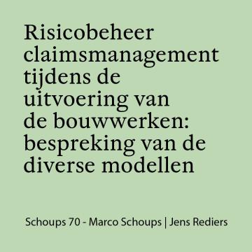 Schoups 70 - Risicobeheer claimsmanagement tijdens de uitvoering van de bouwwerken: bespreking van de diverse modellen