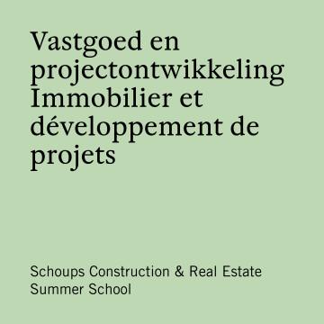 Schoups Construction & Real Estate Summer School - Vastgoed & Projectontwikkeling | Immobilier & développement de projets