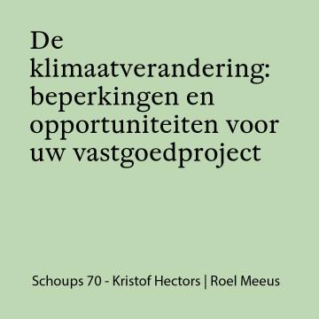 Schoups 70 -  De klimaatverandering: beperkingen en opportuniteiten voor uw vastgoedproject